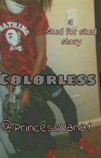 COLORLESS (StudxStud) by PrincessVana1