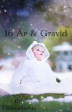 16 år & gravid.. by Tildevallerius
