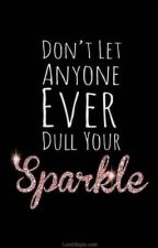 Don't Let Anyone Dull Your Sparkle by PhantomGirl1304