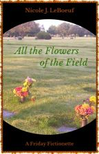 All the Flowers of the Field (Excerpt) by NicoleJLeBoeuf