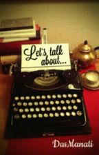 Let's talk about... by DasManati