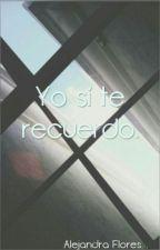 Yo sí te recuerdo by Nathaliflores_