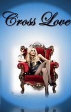 Cross Love  (Bk 1) by Sinfullatingirl