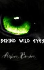 Behind Wild Eyes by AmberDawn1997