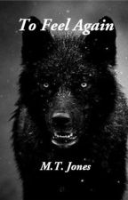 To Feel Again [Welcome To Wolf's Peak] by M-T-Jones