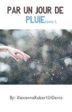 Par un jour de pluie[TERMINÉ] by AlexanneRobertStDeni