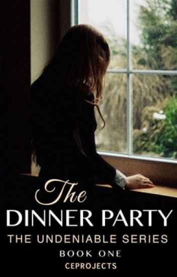 The Dinner Party (Undeniable Book 1) | COMPLETED