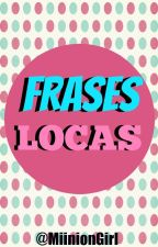 Frases locas♥ by MiinionGirl