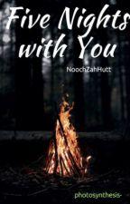 Five Nights with You-NoochZahHutt by hereliesnobody