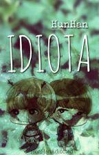 Idiota | HunHan | by HunHanAdiccted