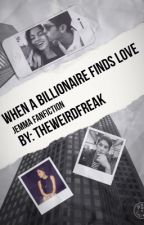 (ON HOLD) When a billionaire finds love (Jemma Fanfiction)  by _Theweirdfreak_
