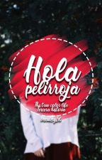 Hola, pelirroja [3.0] by breakegirl