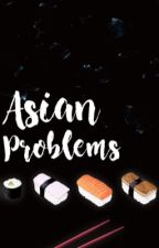 Asian Problems by -jeonjunghooked