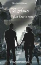 Te amo ¿Lo entiendes? by laumahone23