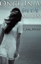 Once In A Blue Moon by I_am_wolf