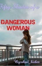 Fifty Shades Of A Dangerous Woman by okaii_bieber