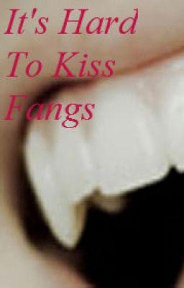 It's Hard To Kiss Fangs