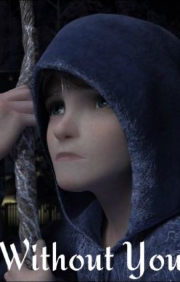 Without You ( Jack Frost & ROTG fanfic)