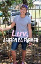 luv, ashton da farmer by crestfallendreams