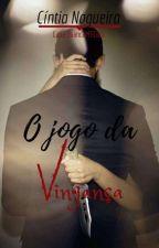 O jogo da vingança by CntiaNogueiradeArajo