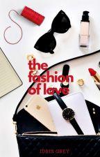 The Fashion of Love | Adult F/M Romance | ✔ by IdrisGrey
