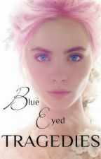 Blue Eyed Tragedies by Tessalovesjem