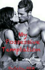 """My Possessive Temptation"" #Wattys2016 by taty_ABM"