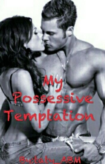 """My Possessive Temptation"" #Wattys2016"