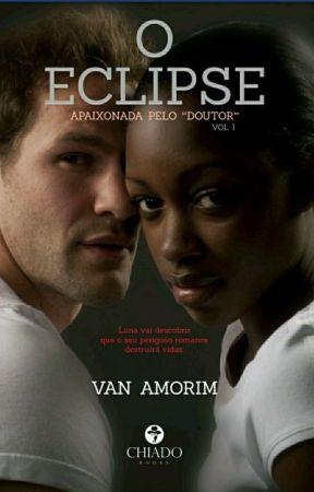 O Eclipse - Apaixonada pelo Drº (Vol. 1) by Van_Amorim