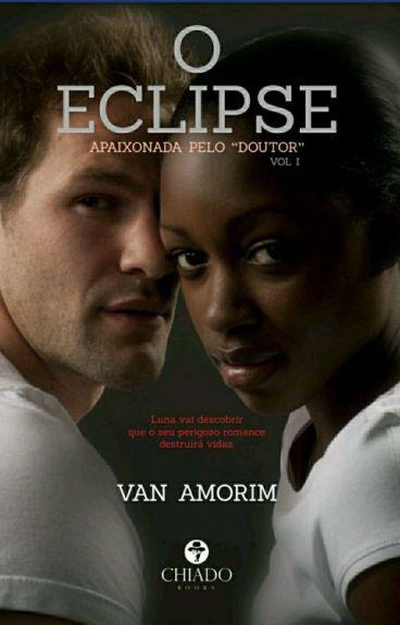 O Eclipse - Apaixonada pelo Dr° (Livro 1)