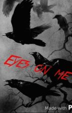 Eyes on me by bros-before-hoes
