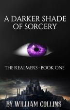 A Darker Shade of Sorcery (Sample of now published novel.) by WillCollins35