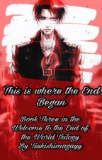 This is Where the End Began (Third Book) by Fuchsias567