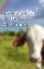 Information On Skid Steer Attachments by mowersboss08
