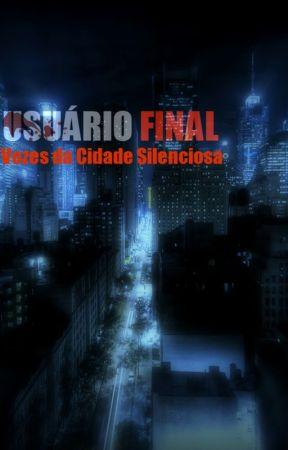 Usuário Final: Vozes da Cidade Silenciosa by Schuster0101