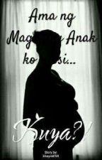 Ama ng Magiging Anak ko ay si.....Kuya?! by khayce098