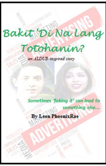 Bakit 'Di Na Lang Totohanin? (ALDUB-inspired)