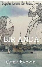BİR ANDA by greatvoice