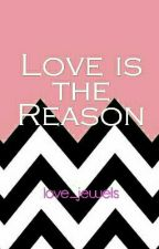 LOVE IS THE REASON by love_jewels