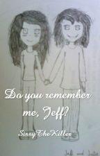 Do you remember me, Jeff? by SissyTheKiller