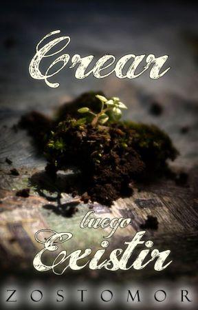 Crear, Luego Existir by Zostomor