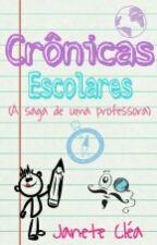 Crônicas escolares (A saga de uma professora) by Janeteclea1006