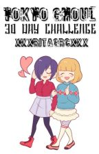 Tokyo Ghoul 30 Day Challenge ◕ヮ◕ by XxXRitaGrcXxX