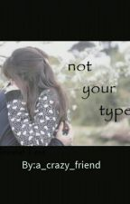 Not your type by a_crazy_friend