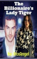 The Billionaire And His Lady Tiger by DxxAngel