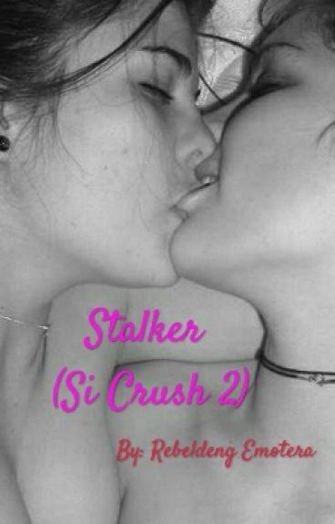 """""""STALKER""""(SI CRUSH 2)"""