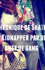 Chronique de Shaïka : Kidnappée par un chef de gang by Mimiralachroniqueuse