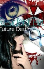 Resident Evil ~ Future Destiny(Not Edited Yet) by YinYangCrescent