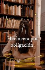 Hechicera por obligación by Chiz_11