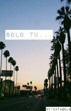 Sólo tu. by catagola